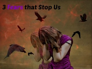Three Fears that Stop Us