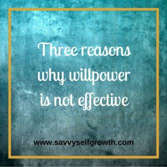 Three surprising reasons why willpower is ineffective… and what to do instead